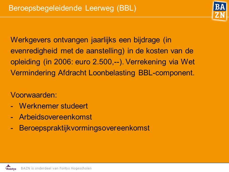 Beroepsbegeleidende Leerweg (BBL) Werkgevers ontvangen jaarlijks een bijdrage (in evenredigheid met de aanstelling) in de kosten van de opleiding (in 2006: euro 2.500,--).