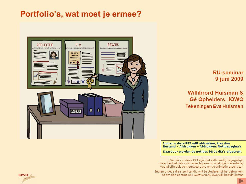 Portfolio's, wat moet je ermee? RU-seminar 9 juni 2009 Willibrord Huisman & Gé Ophelders, IOWO Tekeningen Eva Huisman De dia's in deze PPT zijn niet z