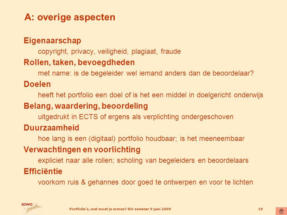 Portfolio's, wat moet je ermee? RU-seminar 9 juni 200918 A: overige aspecten Eigenaarschap copyright, privacy, veiligheid, plagiaat, fraude Rollen, ta