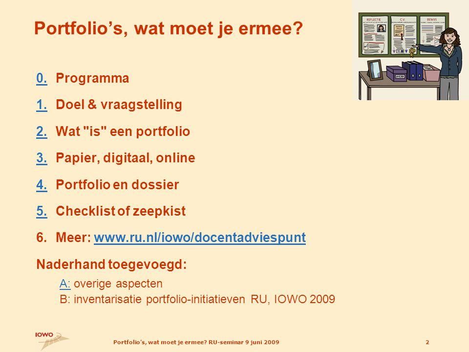 Portfolio's, wat moet je ermee? RU-seminar 9 juni 20092 Portfolio's, wat moet je ermee? 0.0.Programma 1.1.Doel & vraagstelling 2.2.Wat