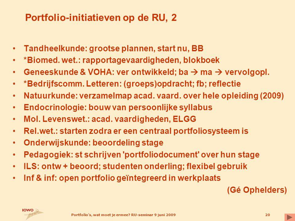 Portfolio's, wat moet je ermee? RU-seminar 9 juni 200920 Portfolio-initiatieven op de RU, 2 Tandheelkunde: grootse plannen, start nu, BB *Biomed. wet.