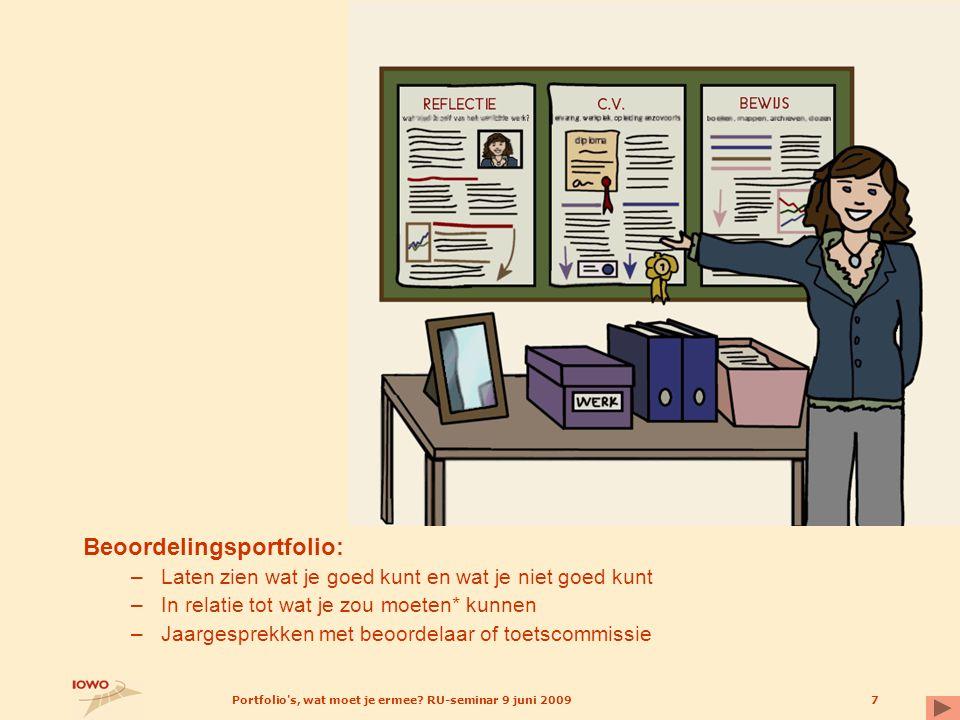 Portfolio's, wat moet je ermee? RU-seminar 9 juni 20097 Beoordelingsportfolio: –Laten zien wat je goed kunt en wat je niet goed kunt –In relatie tot w