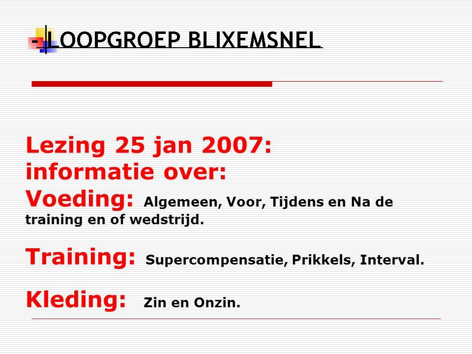 Lezing 25 jan 2007: informatie over: Voeding: Algemeen, Voor, Tijdens en Na de training en of wedstrijd. Training: Supercompensatie, Prikkels, Interva