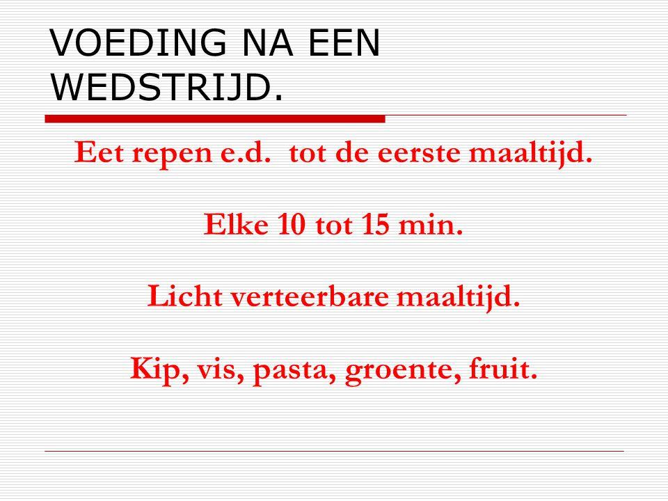 VOEDING NA EEN WEDSTRIJD. Eet repen e.d. tot de eerste maaltijd. Elke 10 tot 15 min. Licht verteerbare maaltijd. Kip, vis, pasta, groente, fruit.