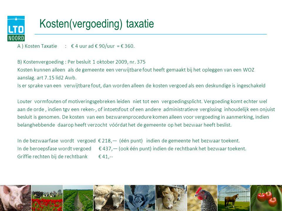 Kosten(vergoeding) taxatie A ) Kosten Taxatie : € 4 uur ad € 90/uur = € 360. B) Kostenvergoeding : Per besluit 1 oktober 2009, nr. 375 Kosten kunnen a
