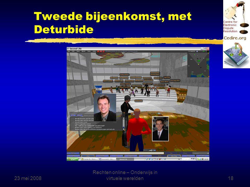 23 mei 2008 Rechten online – Onderwijs in virtuele werelden18 Tweede bijeenkomst, met Deturbide