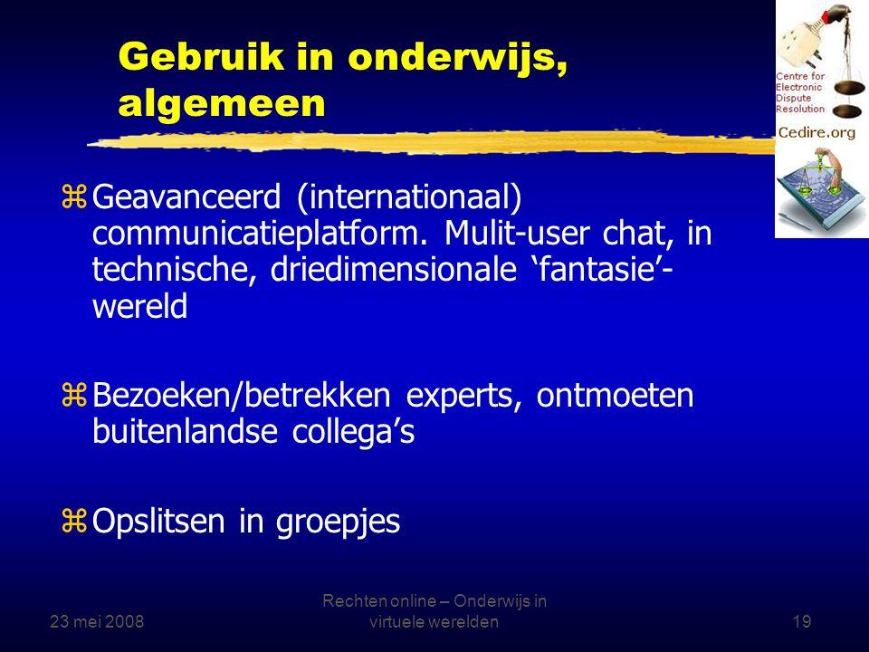 23 mei 2008 Rechten online – Onderwijs in virtuele werelden19 Gebruik in onderwijs, algemeen zGeavanceerd (internationaal) communicatieplatform.
