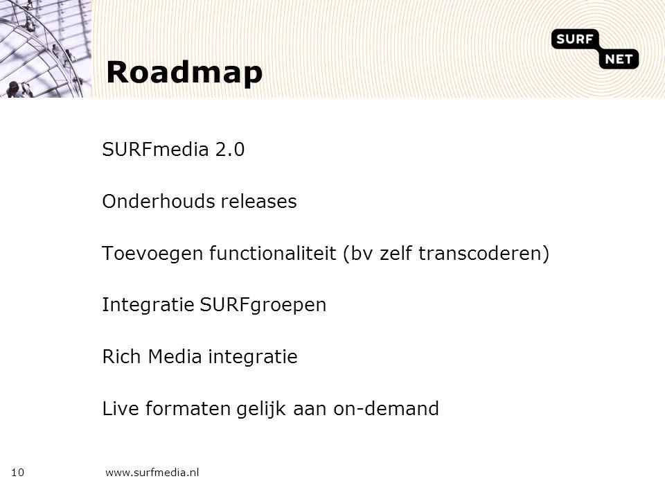 10 Roadmap SURFmedia 2.0 Onderhouds releases Toevoegen functionaliteit (bv zelf transcoderen) Integratie SURFgroepen Rich Media integratie Live format