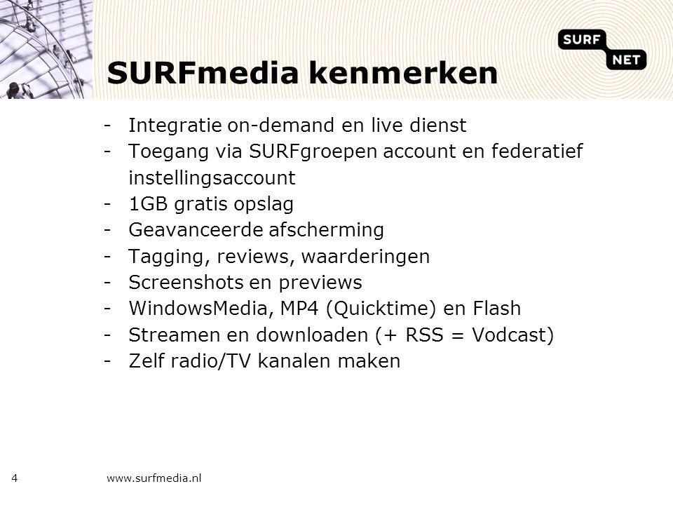 www.surfmedia.nl4 SURFmedia kenmerken -Integratie on-demand en live dienst -Toegang via SURFgroepen account en federatief instellingsaccount -1GB grat
