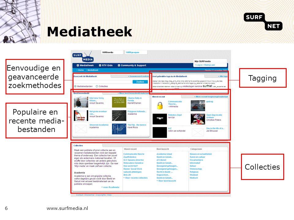 www.surfmedia.nl6 Mediatheek Eenvoudige en geavanceerde zoekmethodes Tagging Populaire en recente media- bestanden Collecties