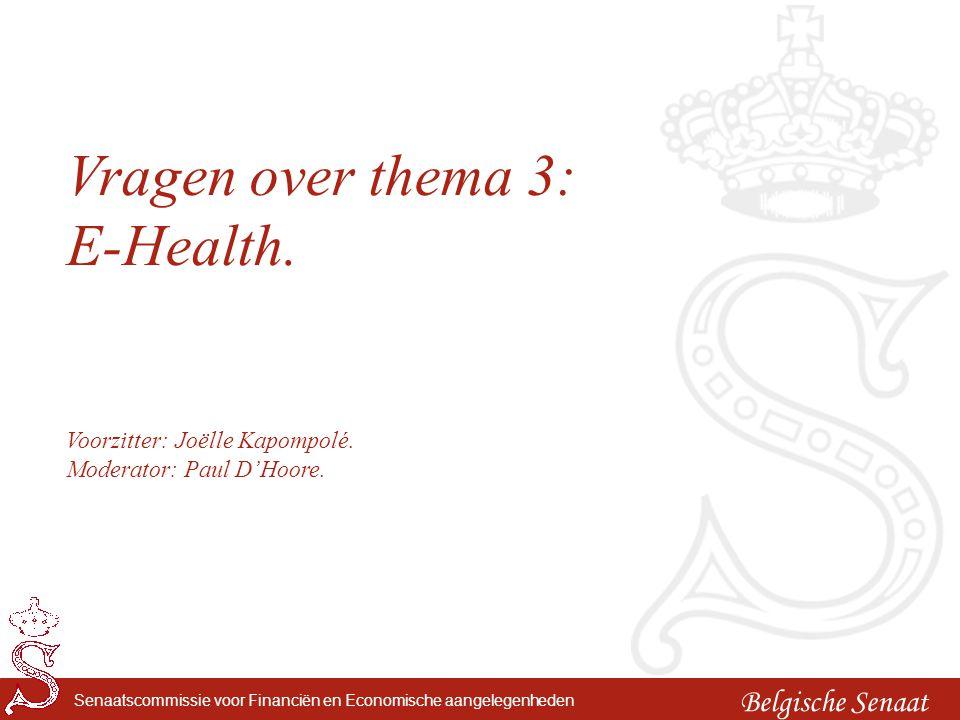 Belgische Senaat Senaatscommissie voor Financiën en Economische aangelegenheden Vragen over thema 3: E-Health. Voorzitter: Joëlle Kapompolé. Moderator