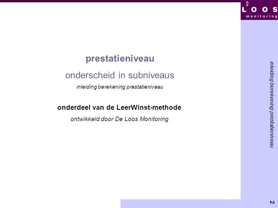 3 presentatie uitgangspunten prestatieniveau beperkingen prestatieniveau uitgangspunt onderscheiden van subniveau berekening subniveaus berekening subniveaus bij vaardigheidsniveaus A én E relevantie subniveaus