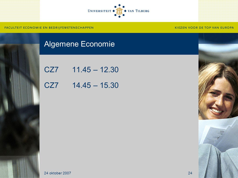 Algemene Economie 24 oktober 200724 CZ711.45 – 12.30 CZ714.45 – 15.30