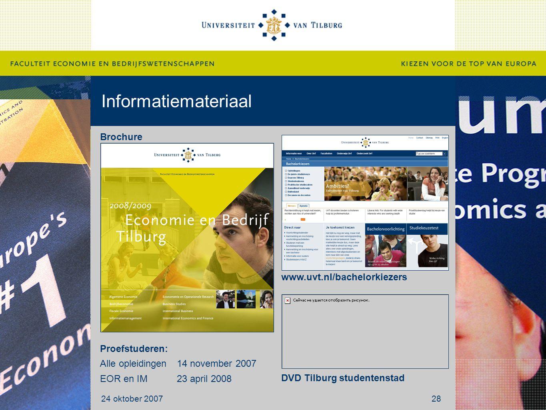 Informatiemateriaal 24 oktober 200728 Brochure www.uvt.nl/bachelorkiezers DVD Tilburg studentenstad Proefstuderen: Alle opleidingen14 november 2007 EOR en IM 23 april 2008