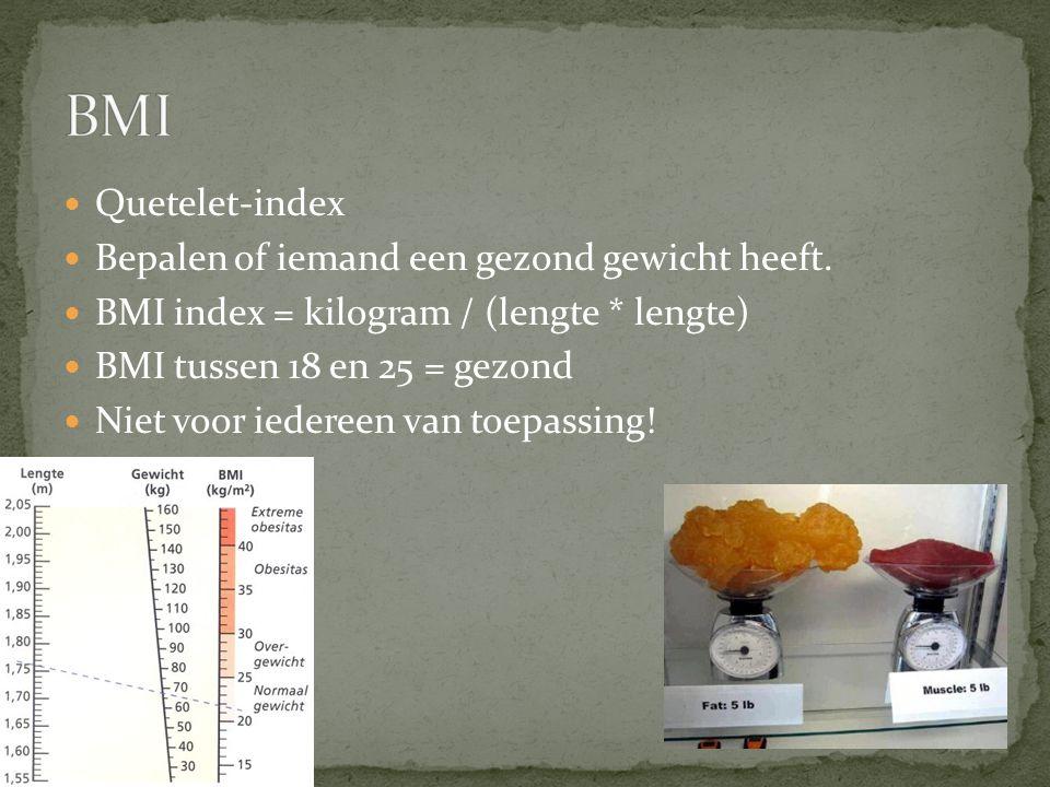 Quetelet-index Bepalen of iemand een gezond gewicht heeft. BMI index = kilogram / (lengte * lengte) BMI tussen 18 en 25 = gezond Niet voor iedereen va