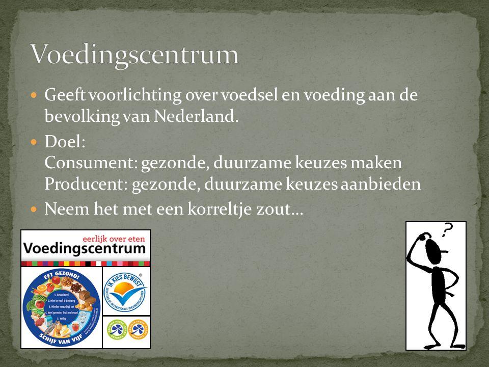 Geeft voorlichting over voedsel en voeding aan de bevolking van Nederland. Doel: Consument: gezonde, duurzame keuzes maken Producent: gezonde, duurzam