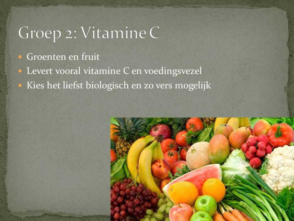 Groenten en fruit Levert vooral vitamine C en voedingsvezel Kies het liefst biologisch en zo vers mogelijk