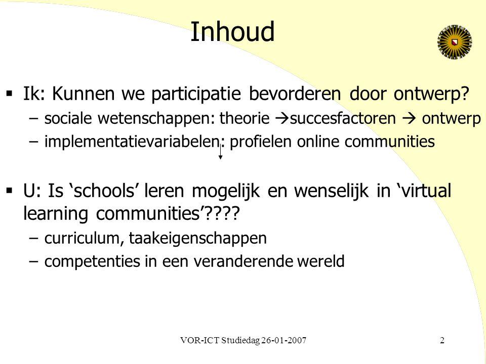 VOR-ICT Studiedag 26-01-20072 Inhoud  Ik: Kunnen we participatie bevorderen door ontwerp? –sociale wetenschappen: theorie  succesfactoren  ontwerp
