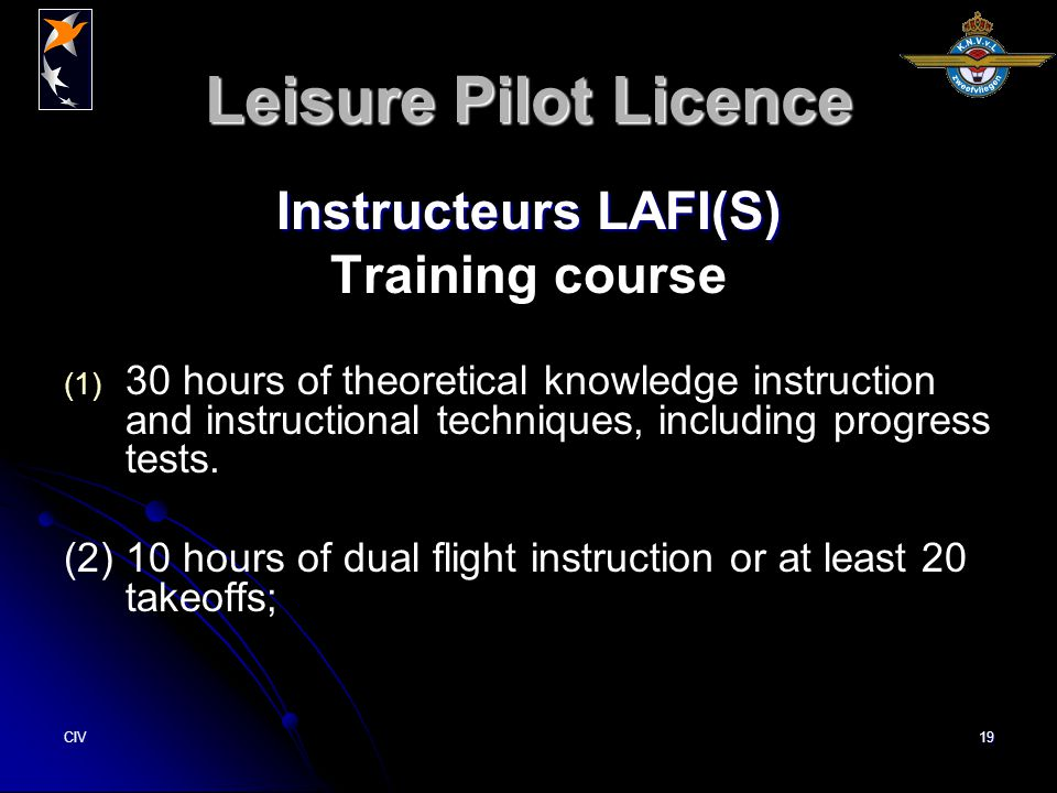 CIV19 Leisure Pilot Licence Instructeurs LAFI(S) Training course (1) (1) 30 hours of theoretical knowledge instruction and instructional techniques, including progress tests.