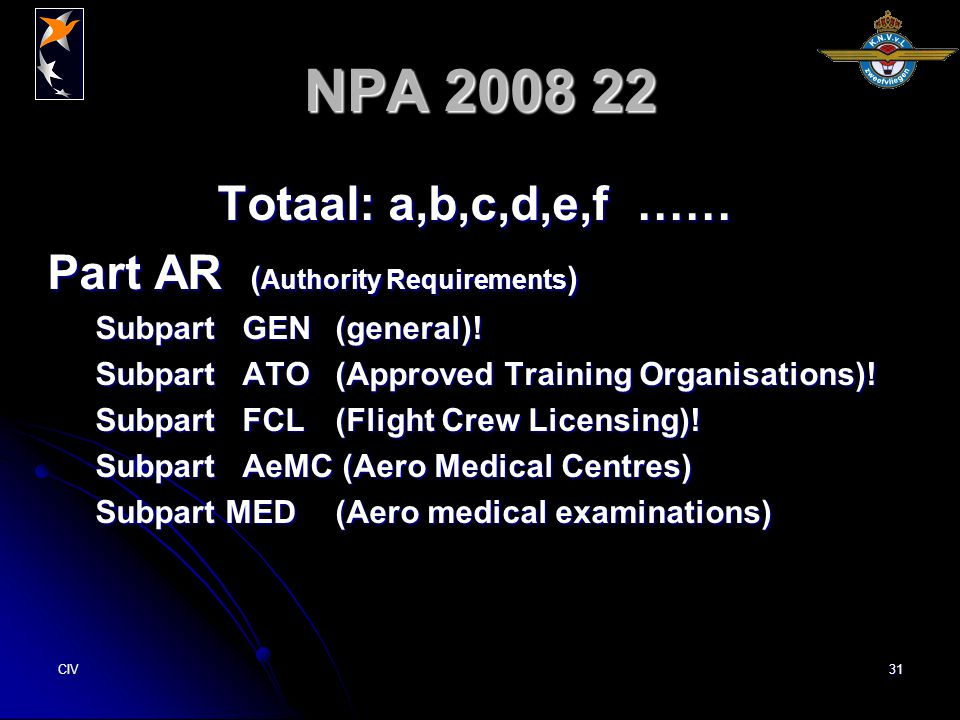 CIV31 NPA 2008 22 Totaal: a,b,c,d,e,f …… Part AR ( Authority Requirements ) Subpart GEN(general).