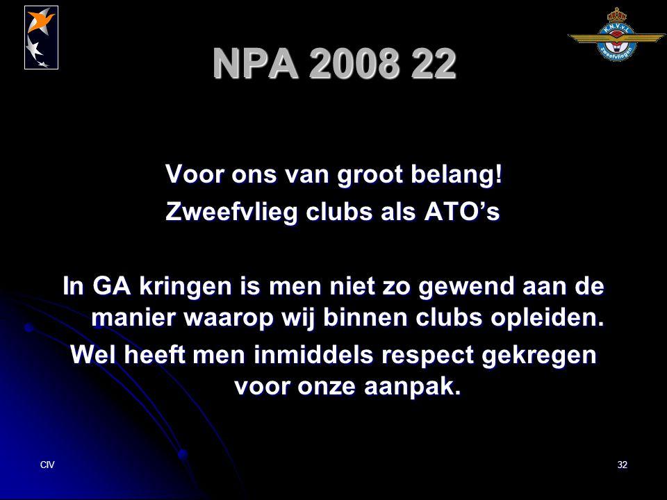 CIV32 NPA 2008 22 Voor ons van groot belang! Zweefvlieg clubs als ATO's In GA kringen is men niet zo gewend aan de manier waarop wij binnen clubs ople