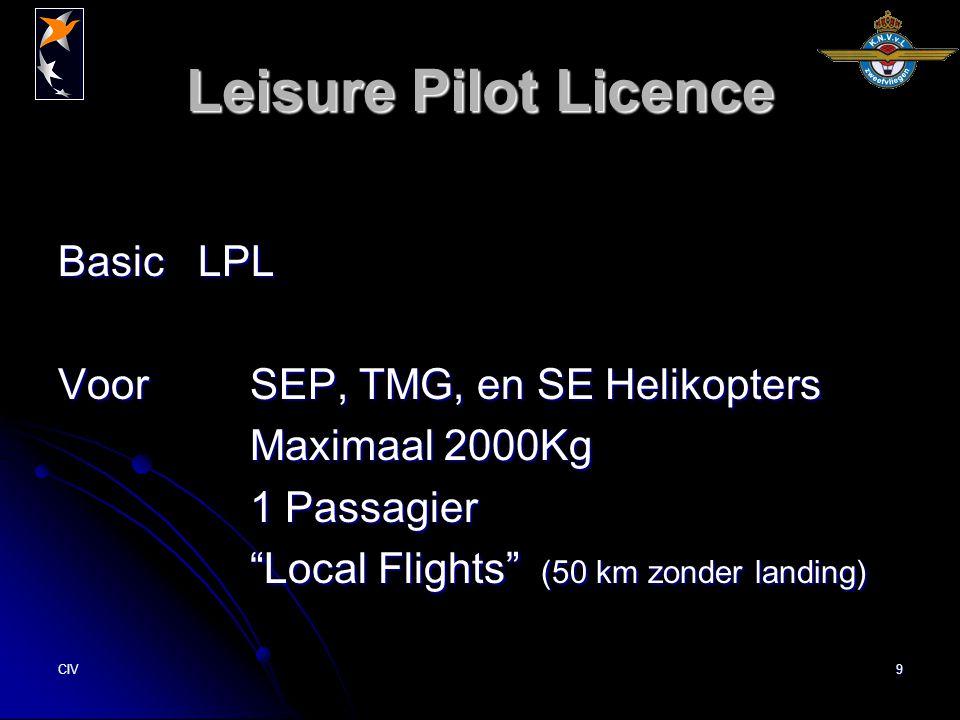 CIV9 Leisure Pilot Licence Basic LPL Voor SEP, TMG, en SE Helikopters Maximaal 2000Kg 1 Passagier Local Flights (50 km zonder landing)