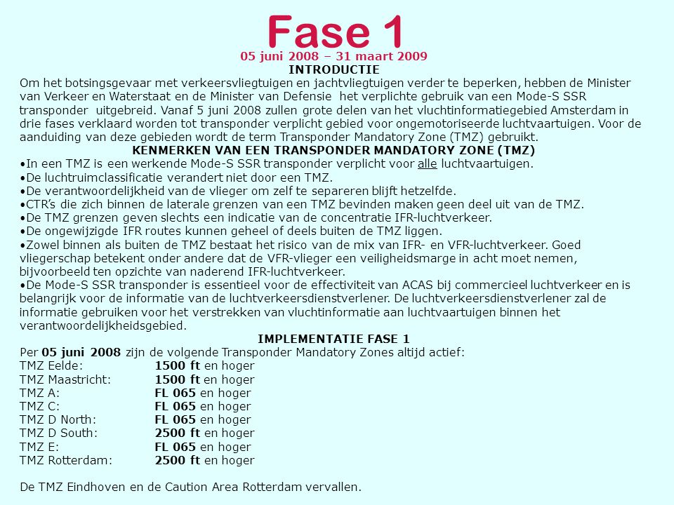 Fase 1 05 juni 2008 – 31 maart 2009 INTRODUCTIE Om het botsingsgevaar met verkeersvliegtuigen en jachtvliegtuigen verder te beperken, hebben de Minist