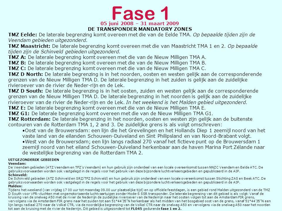 Fase 1 05 juni 2008 – 31 maart 2009 DE TRANSPONDER MANDATORY ZONES TMZ Eelde: De laterale begrenzing komt overeen met die van de Eelde TMA. Op bepaald