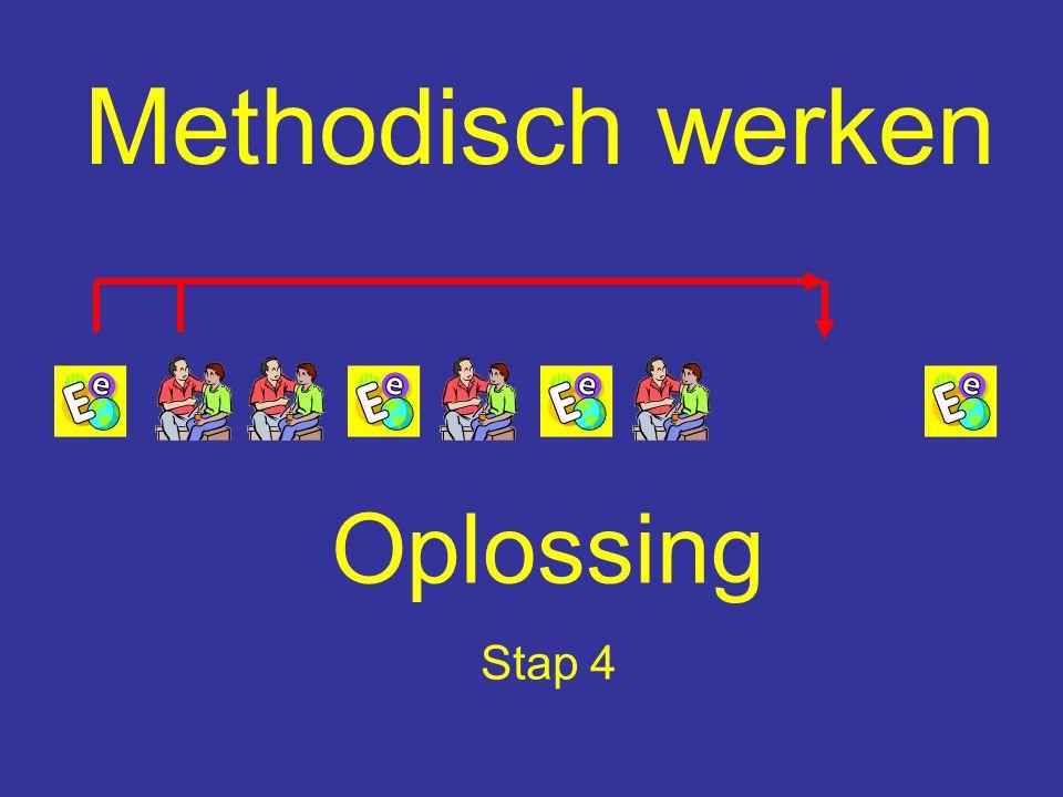 Methodisch werken Oplossing Stap 4