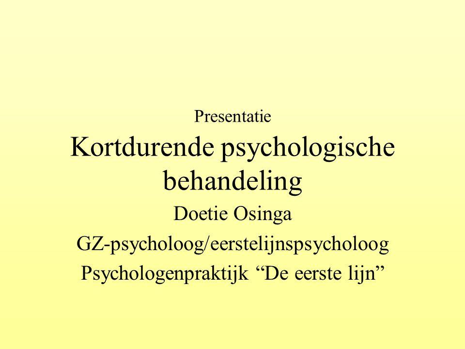 """Presentatie Kortdurende psychologische behandeling Doetie Osinga GZ-psycholoog/eerstelijnspsycholoog Psychologenpraktijk """"De eerste lijn"""""""