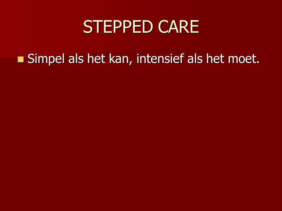 STEPPED CARE Simpel als het kan, intensief als het moet. Simpel als het kan, intensief als het moet.