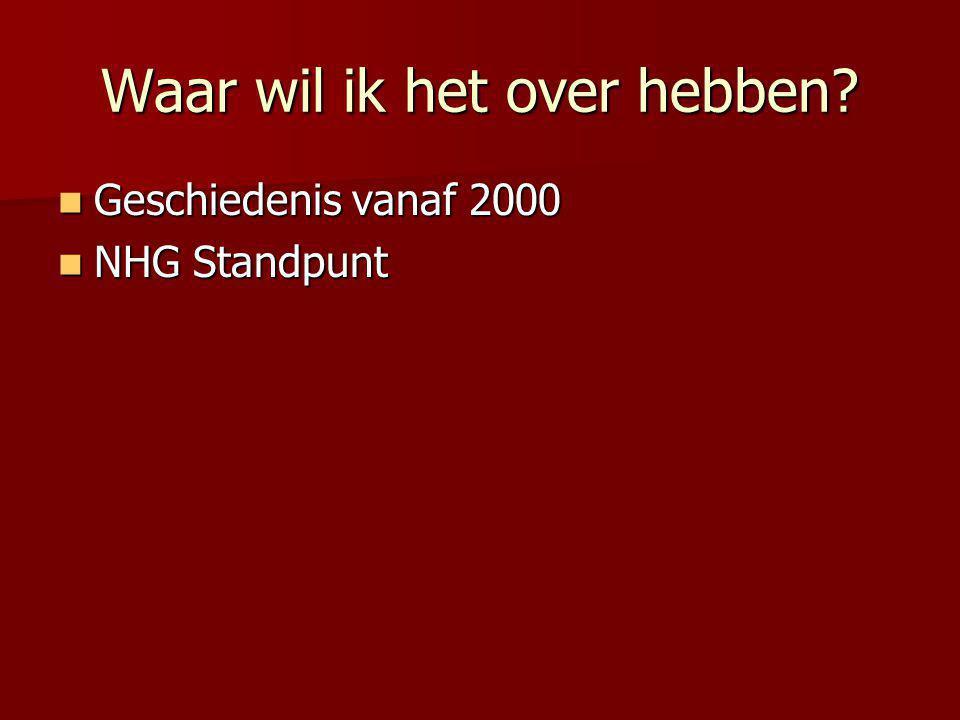 Waar wil ik het over hebben? Geschiedenis vanaf 2000 Geschiedenis vanaf 2000 NHG Standpunt NHG Standpunt