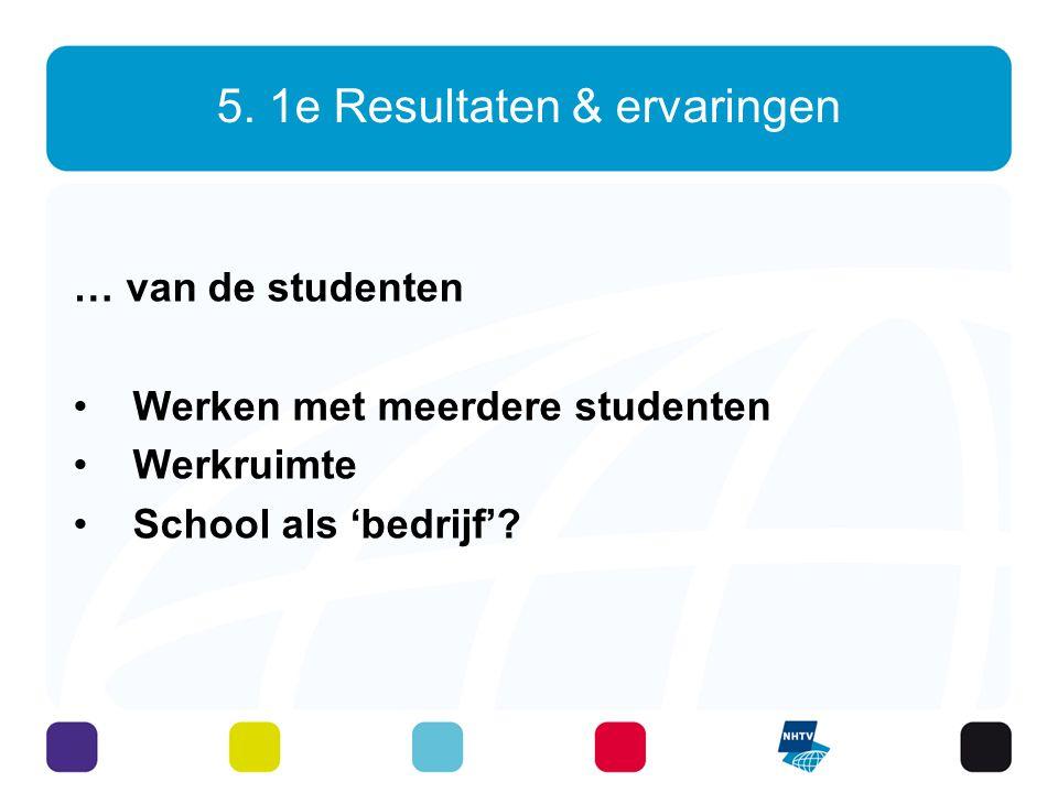 5. 1e Resultaten & ervaringen … van de studenten Werken met meerdere studenten Werkruimte School als 'bedrijf'?