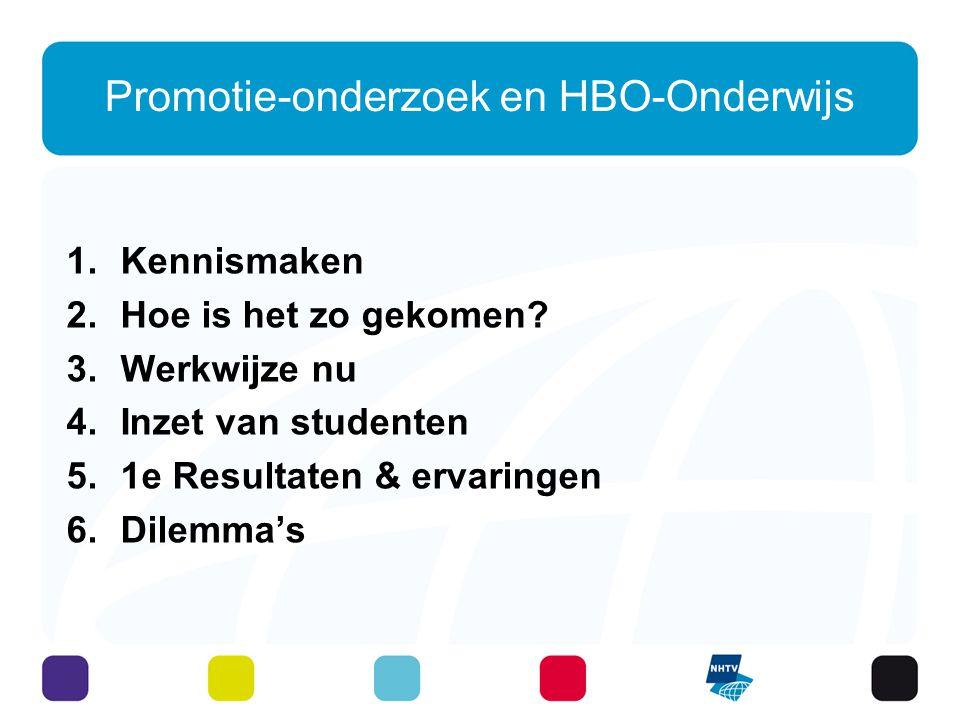 Promotie-onderzoek en HBO-Onderwijs 1.Kennismaken 2.Hoe is het zo gekomen? 3.Werkwijze nu 4.Inzet van studenten 5.1e Resultaten & ervaringen 6.Dilemma