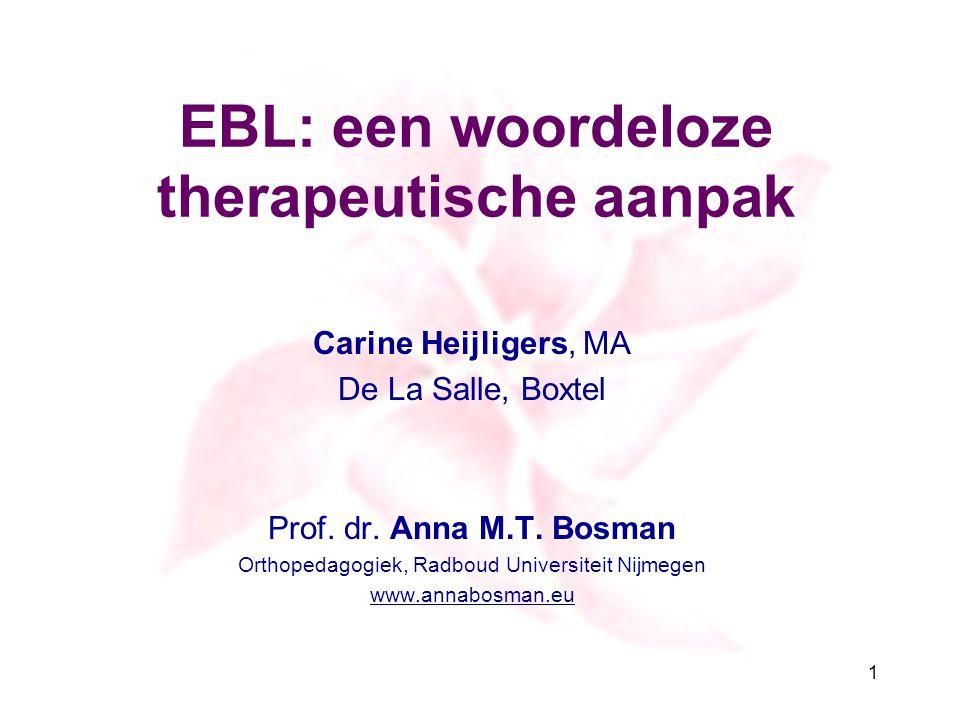 EBL: een woordeloze therapeutische aanpak Carine Heijligers, MA De La Salle, Boxtel Prof. dr. Anna M.T. Bosman Orthopedagogiek, Radboud Universiteit N