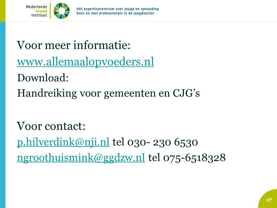 Voor meer informatie: www.allemaalopvoeders.nl Download: Handreiking voor gemeenten en CJG's Voor contact: p.hilverdink@nji.nlp.hilverdink@nji.nl tel 030- 230 6530 ngroothuismink@ggdzw.nlngroothuismink@ggdzw.nl tel 075-6518328 17