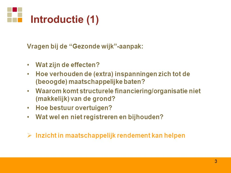 """3 Introductie (1) Vragen bij de """"Gezonde wijk""""-aanpak: Wat zijn de effecten? Hoe verhouden de (extra) inspanningen zich tot de (beoogde) maatschappeli"""