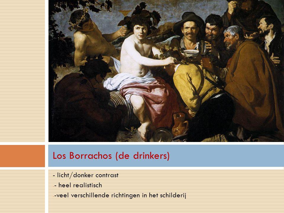 - licht/donker contrast - - heel realistisch - -veel verschillende richtingen in het schilderij Los Borrachos (de drinkers)