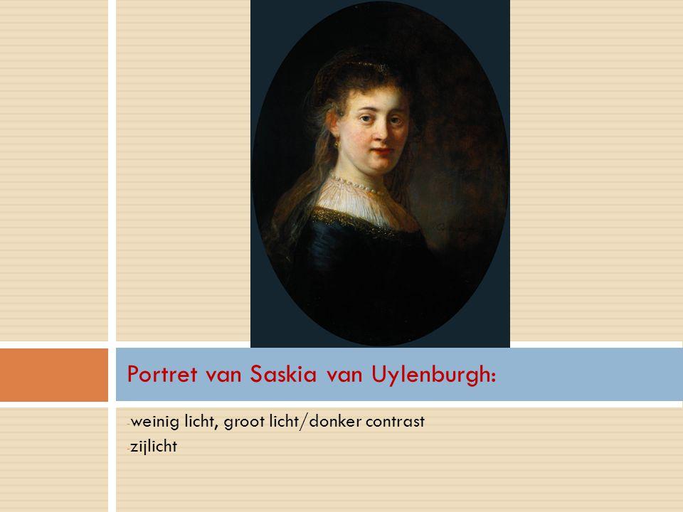 - weinig licht, groot licht/donker contrast - zijlicht Portret van Saskia van Uylenburgh: