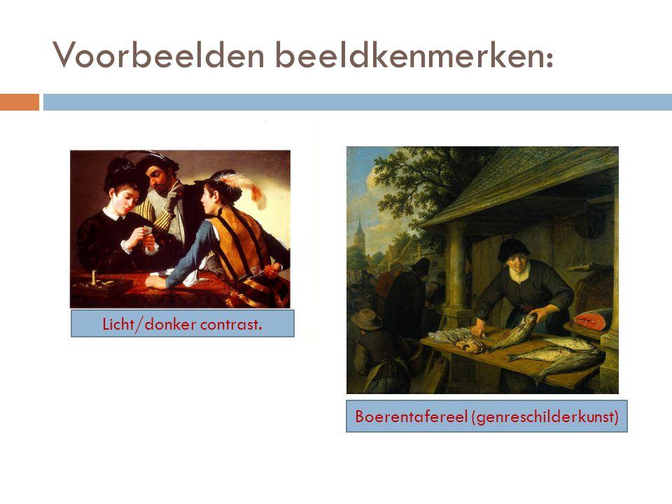 Licht/donker contrast. Boerentafereel (genreschilderkunst) Voorbeelden beeldkenmerken: