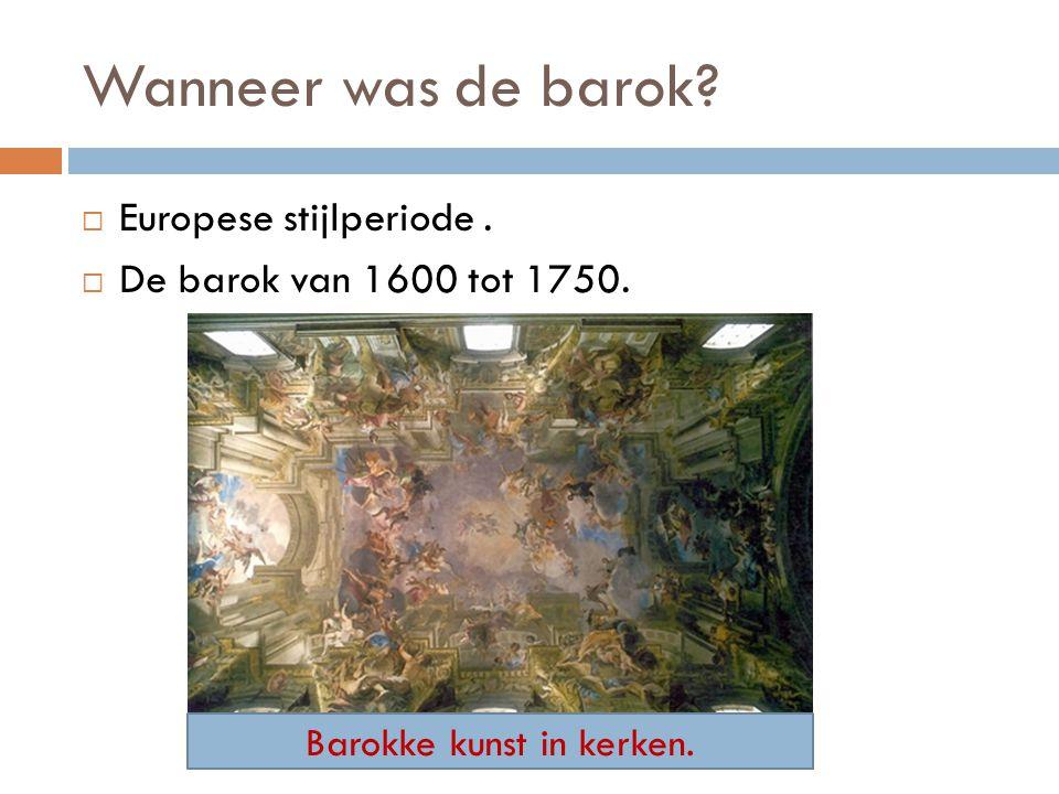 Wanneer was de barok?  Europese stijlperiode.  De barok van 1600 tot 1750. Barokke kunst in kerken.