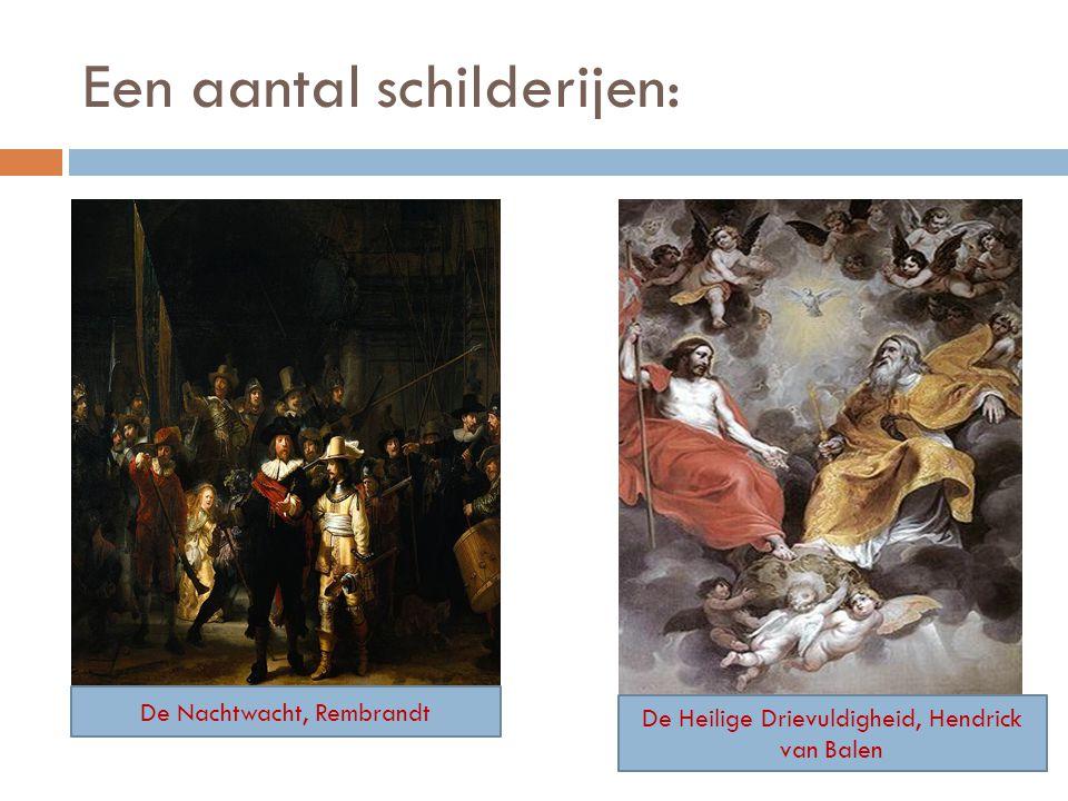 De Nachtwacht, Rembrandt De Heilige Drievuldigheid, Hendrick van Balen Een aantal schilderijen:
