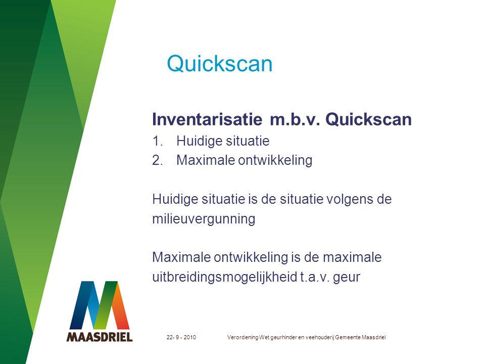22- 9 - 2010Verordening Wet geurhinder en veehouderij Gemeente Maasdriel Quickscan Inventarisatie m.b.v. Quickscan 1.Huidige situatie 2.Maximale ontwi