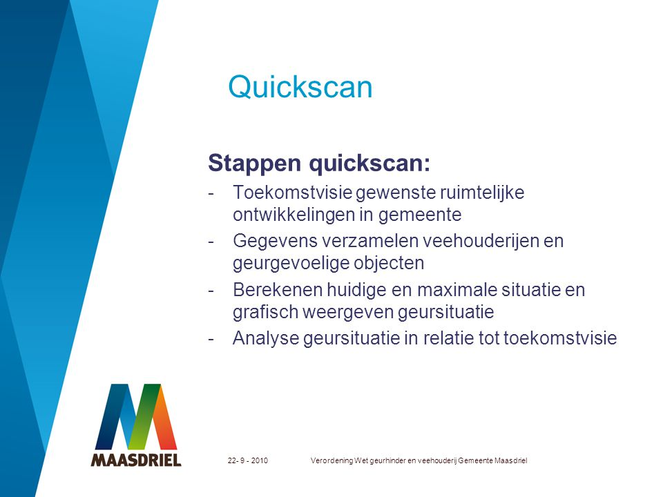 22- 9 - 2010Verordening Wet geurhinder en veehouderij Gemeente Maasdriel Quickscan Stappen quickscan: -Toekomstvisie gewenste ruimtelijke ontwikkeling