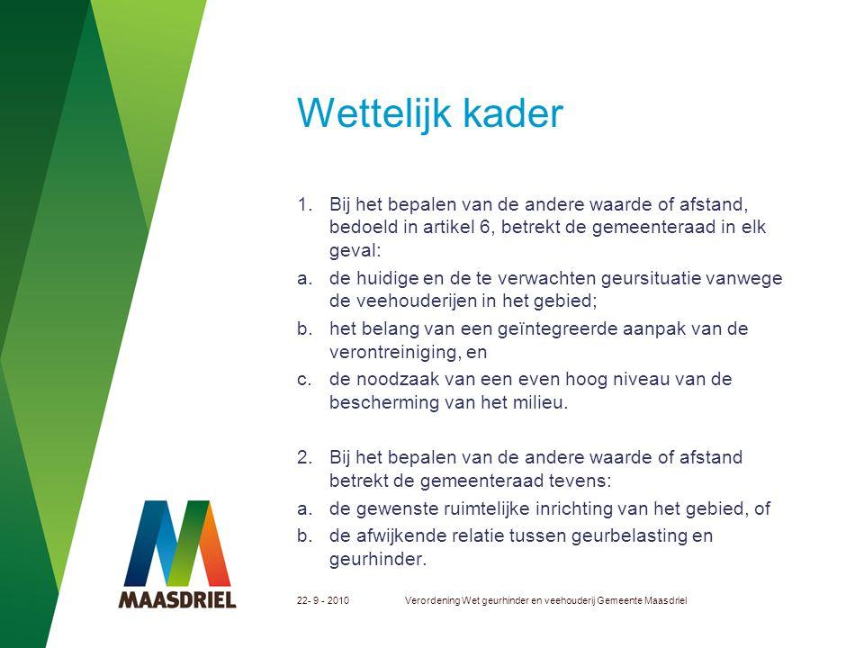22- 9 - 2010Verordening Wet geurhinder en veehouderij Gemeente Maasdriel Wettelijk kader 1. Bij het bepalen van de andere waarde of afstand, bedoeld i