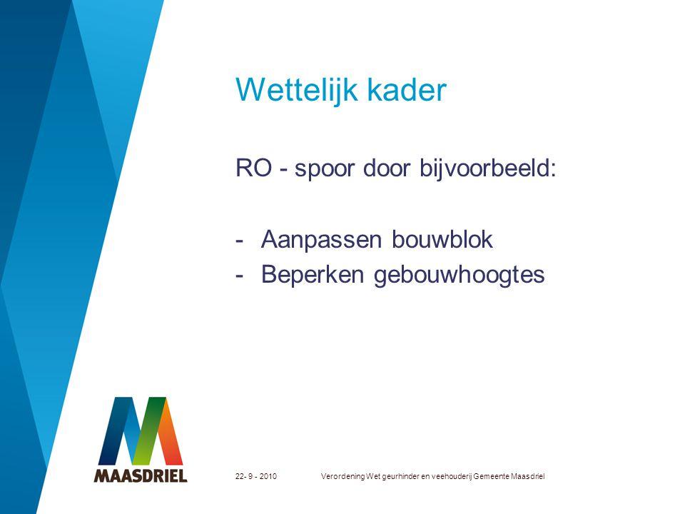 Wettelijk kader RO - spoor door bijvoorbeeld: -Aanpassen bouwblok -Beperken gebouwhoogtes 22- 9 - 2010Verordening Wet geurhinder en veehouderij Gemeen
