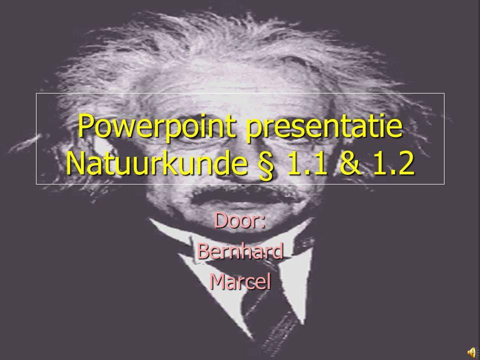 Powerpoint presentatie Natuurkunde § 1.1 & 1.2 Door:BernhardMarcel