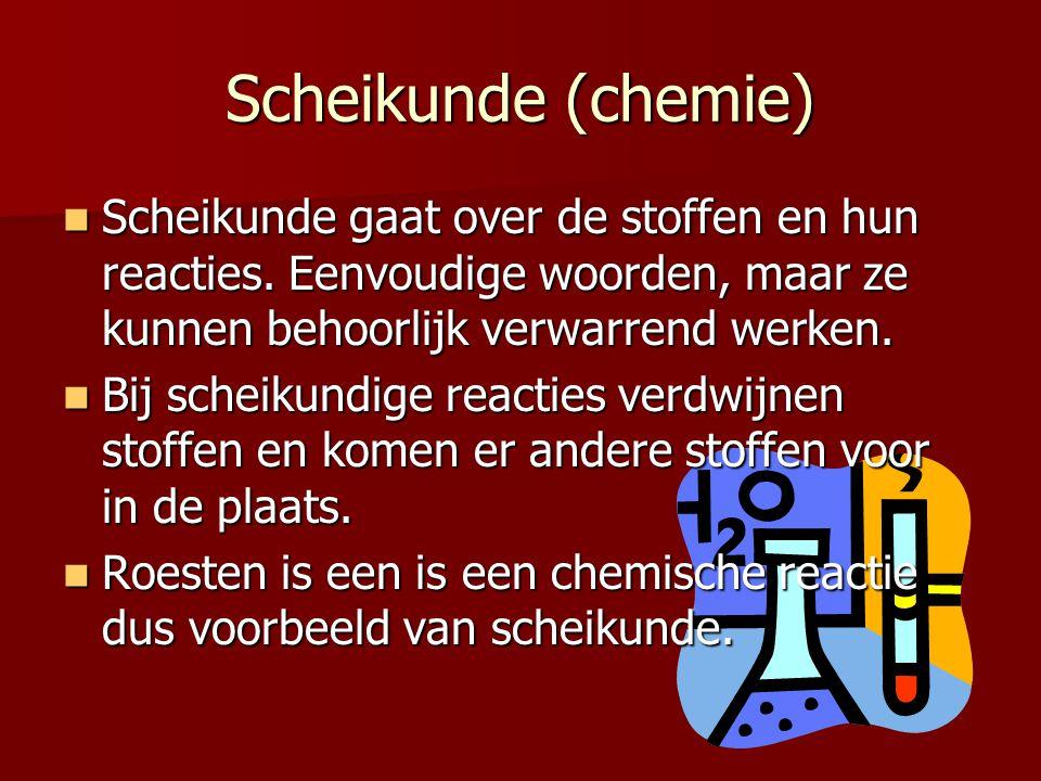 Scheikunde (chemie) Scheikunde gaat over de stoffen en hun reacties.