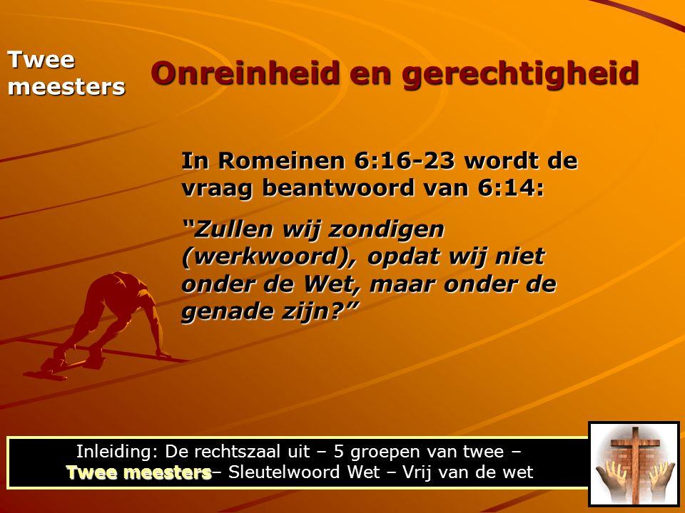 """Twee meesters In Romeinen 6:16-23 wordt de vraag beantwoord van 6:14: """"Zullen wij zondigen (werkwoord), opdat wij niet onder de Wet, maar onder de gen"""