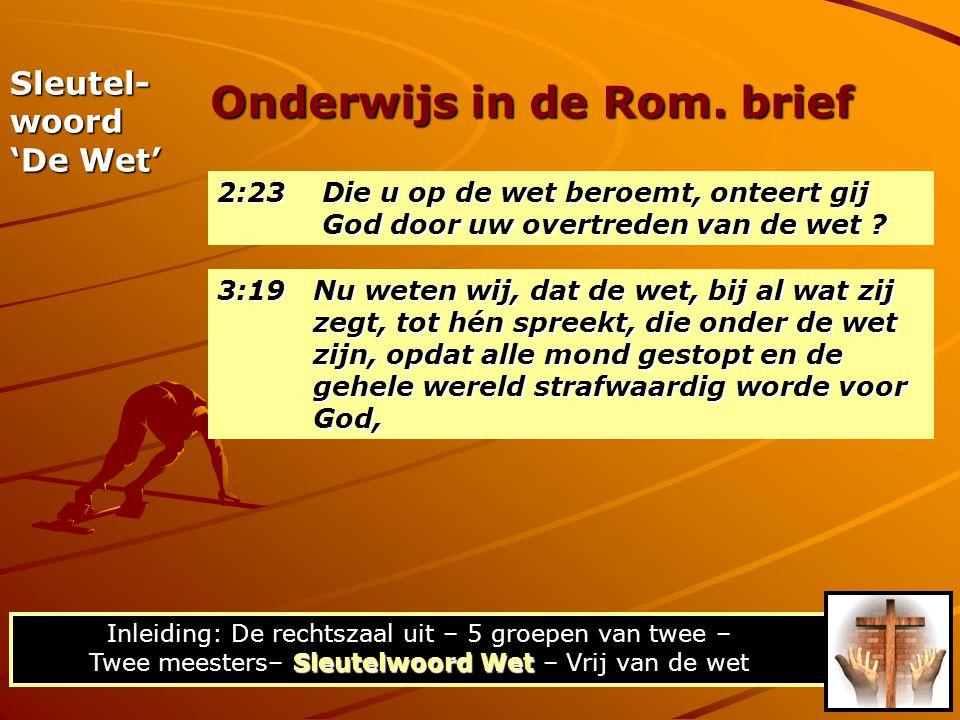 2:23 Die u op de wet beroemt, onteert gij God door uw overtreden van de wet ? Onderwijs in de Rom. brief Sleutelwoord Wet Inleiding: De rechtszaal uit